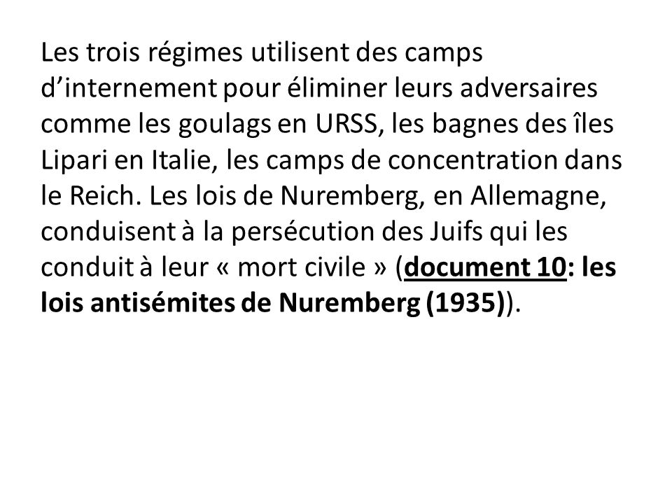Les trois régimes utilisent des camps d'internement pour éliminer leurs adversaires comme les goulags en URSS, les bagnes des îles Lipari en Italie, les camps de concentration dans le Reich.