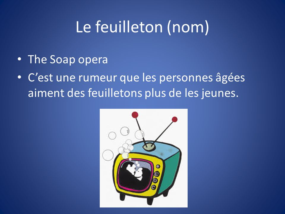 Le feuilleton (nom) The Soap opera