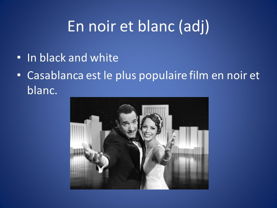 En noir et blanc (adj) In black and white