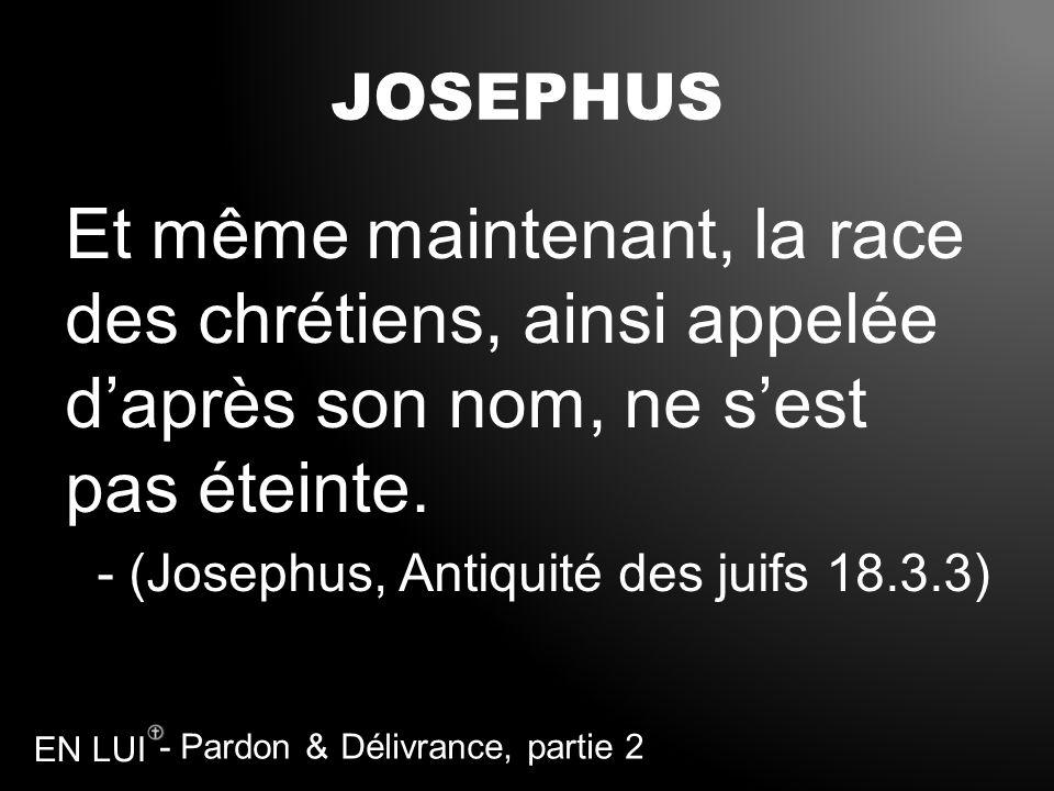 JOSEPHUS Et même maintenant, la race des chrétiens, ainsi appelée d'après son nom, ne s'est pas éteinte.