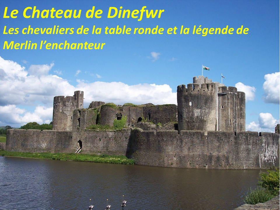 Le Chateau de Dinefwr Les chevaliers de la table ronde et la légende de Merlin l'enchanteur