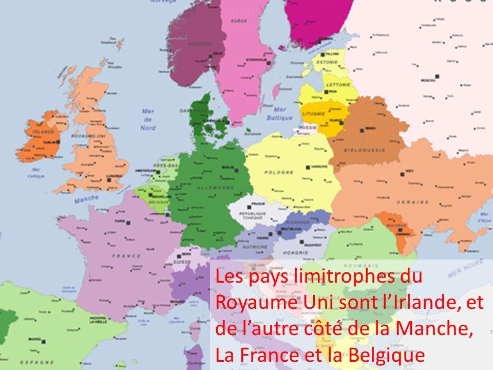 Les pays limitrophes du Royaume Uni sont l'Irlande, et de l'autre côté de la Manche, La France et la Belgique