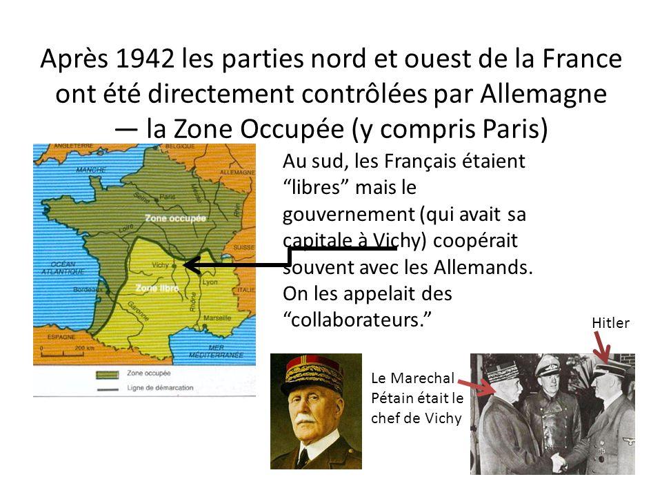 Après 1942 les parties nord et ouest de la France ont été directement contrôlées par Allemagne — la Zone Occupée (y compris Paris)