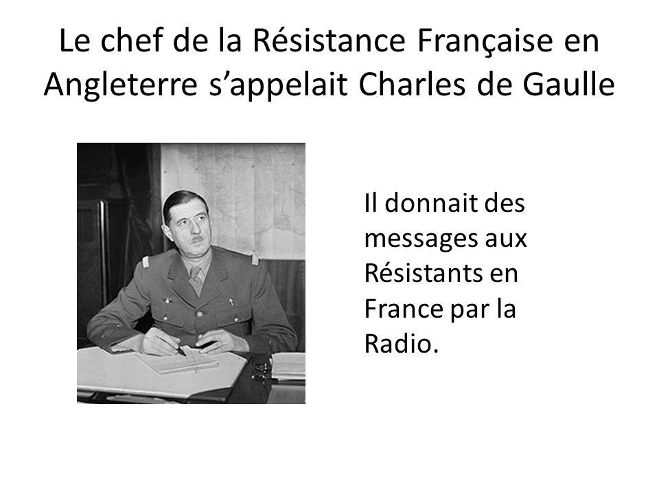 Le chef de la Résistance Française en Angleterre s'appelait Charles de Gaulle