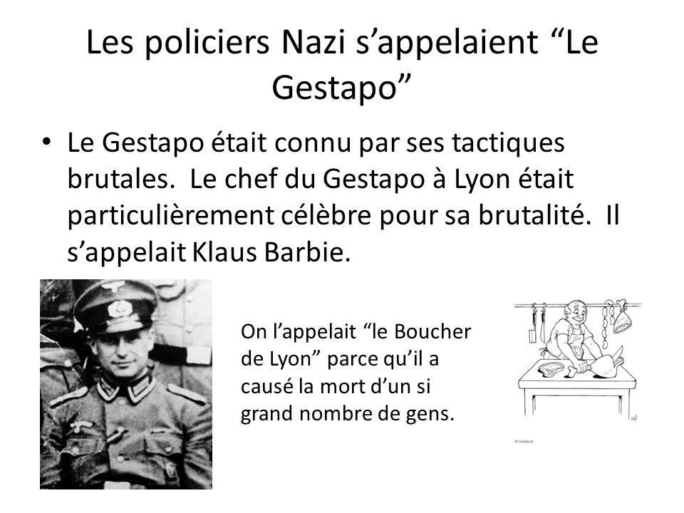 Les policiers Nazi s'appelaient Le Gestapo