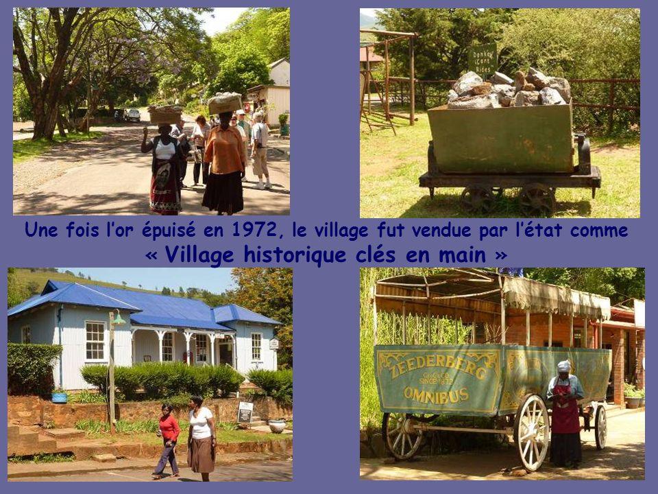 Une fois l'or épuisé en 1972, le village fut vendue par l'état comme « Village historique clés en main »