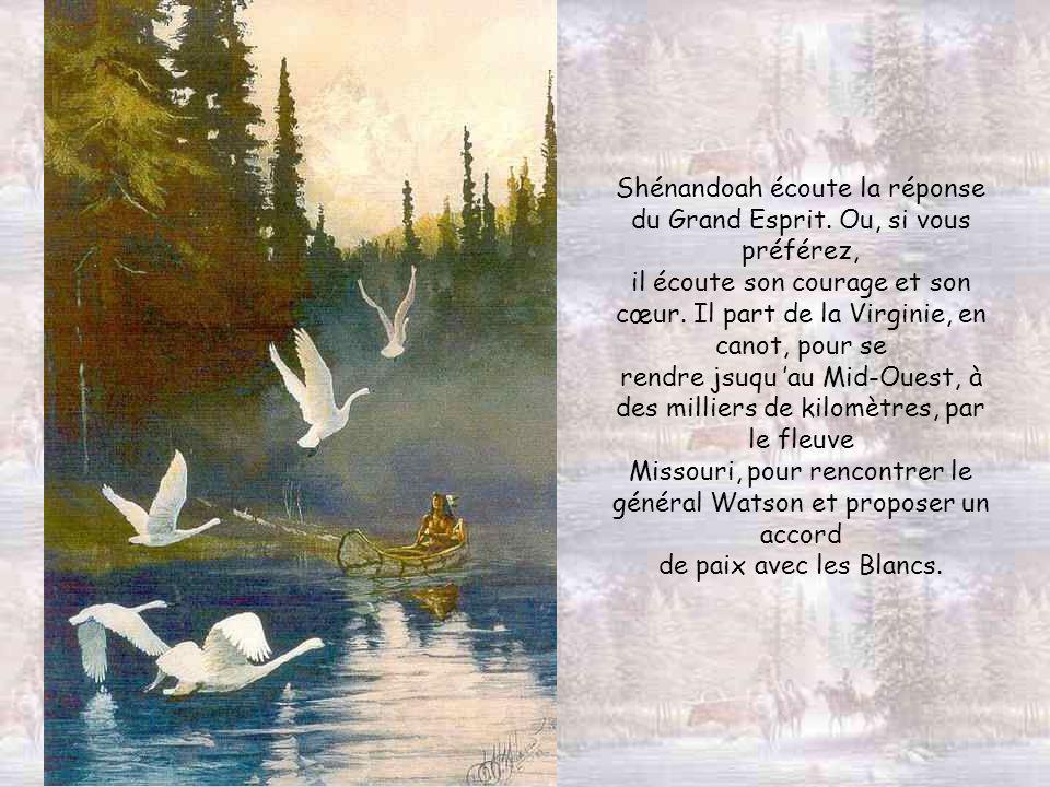 Shénandoah écoute la réponse du Grand Esprit. Ou, si vous préférez,