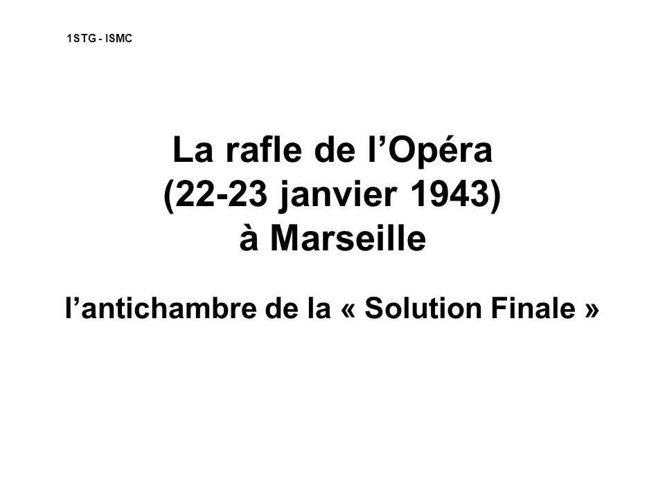 1STG - ISMC La rafle de l'Opéra (22-23 janvier 1943) à Marseille l'antichambre de la « Solution Finale »