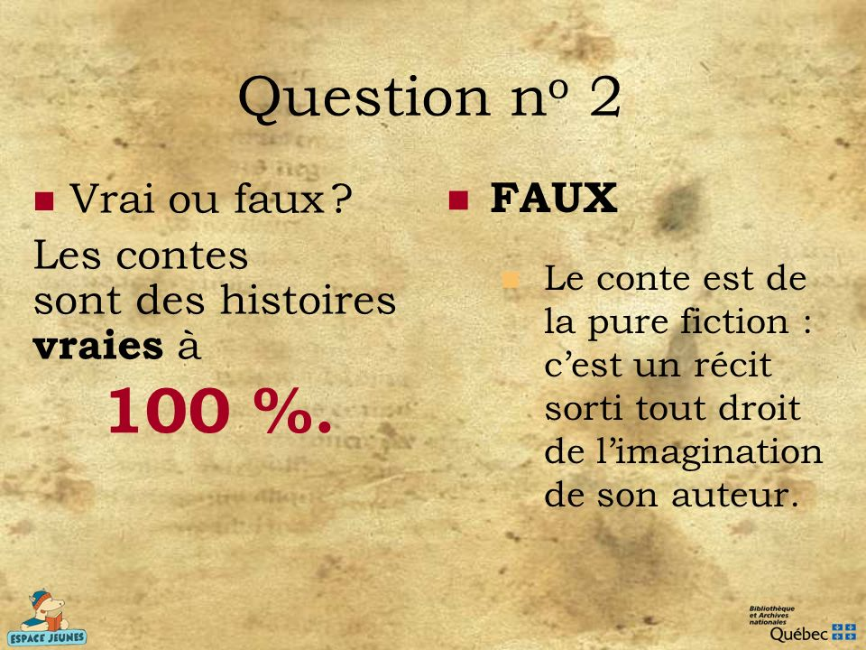 100 %. Question no 2 FAUX Vrai ou faux