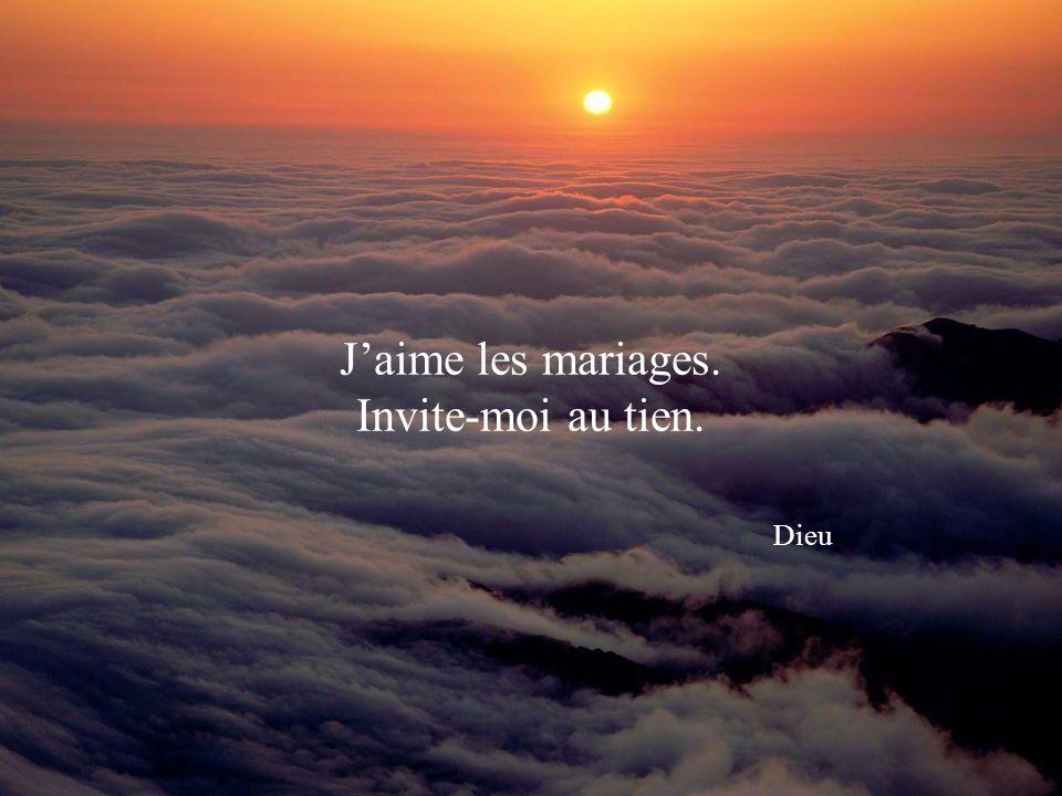 J'aime les mariages. Invite-moi au tien. Dieu