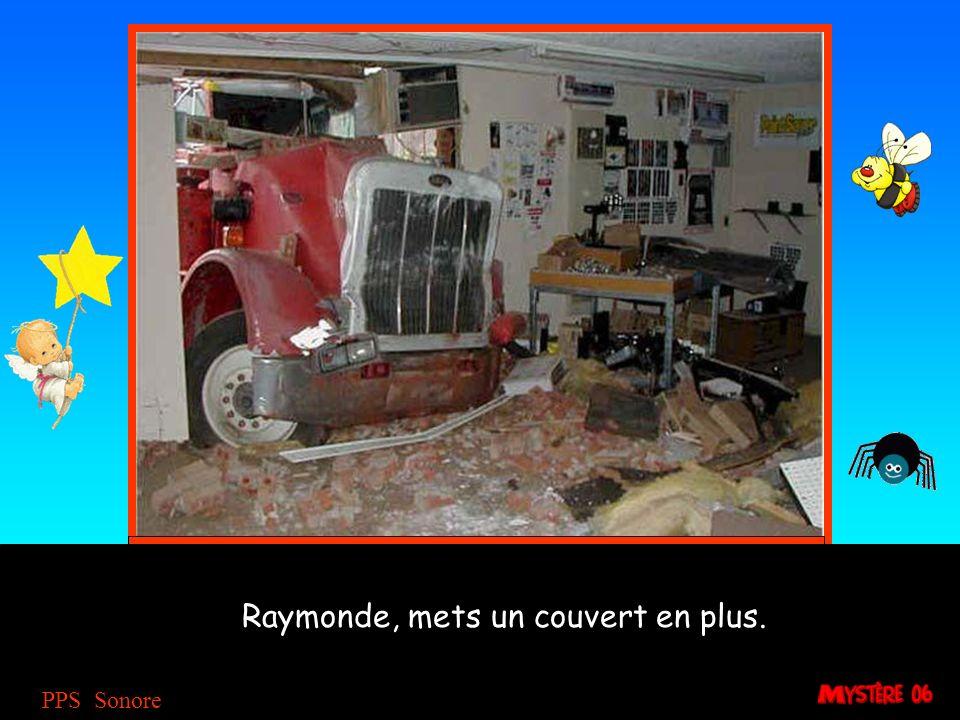 Raymonde, mets un couvert en plus.