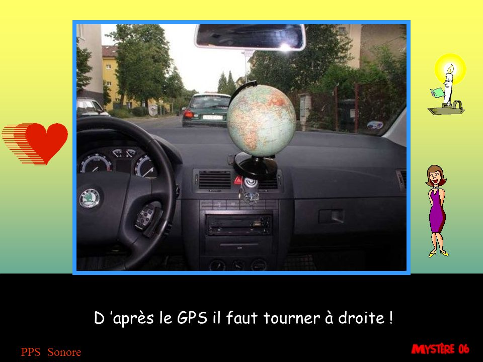 D 'après le GPS il faut tourner à droite !