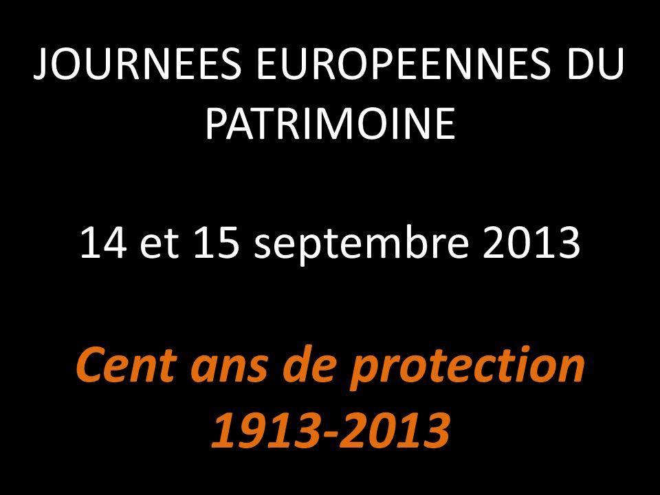 JOURNEES EUROPEENNES DU PATRIMOINE 14 et 15 septembre 2013 Cent ans de protection 1913-2013