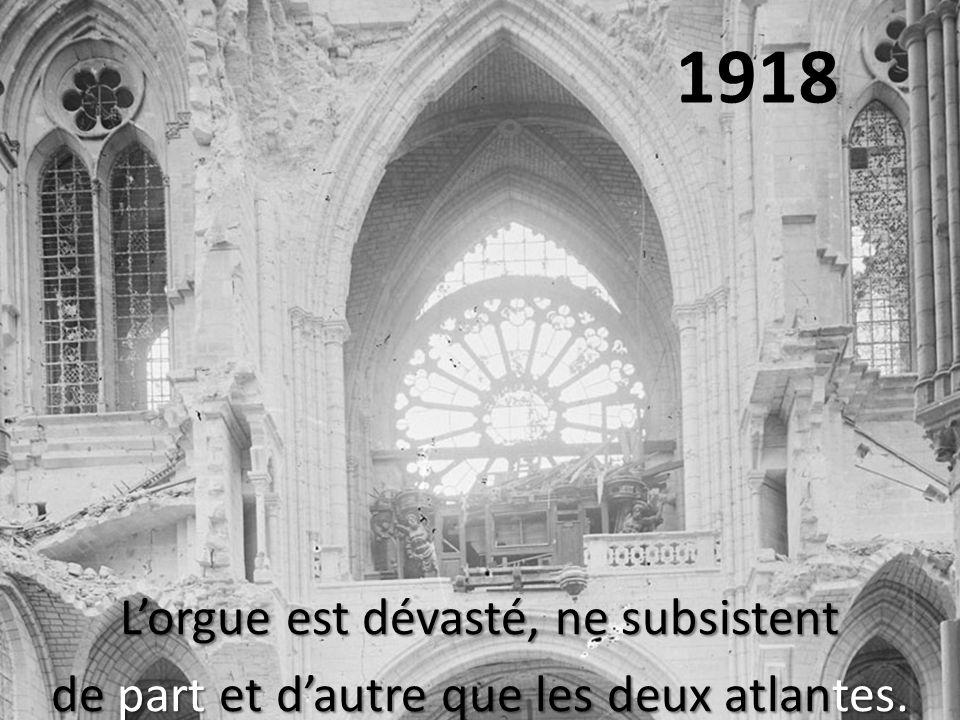 1918 L'orgue est dévasté, ne subsistent