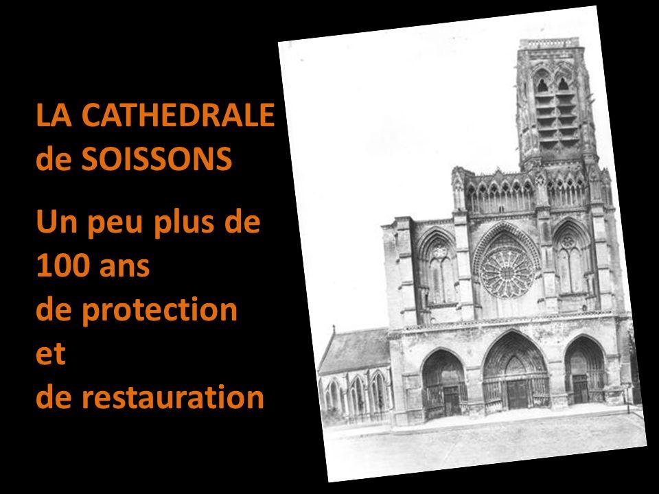 LA CATHEDRALE de SOISSONS Un peu plus de 100 ans de protection et