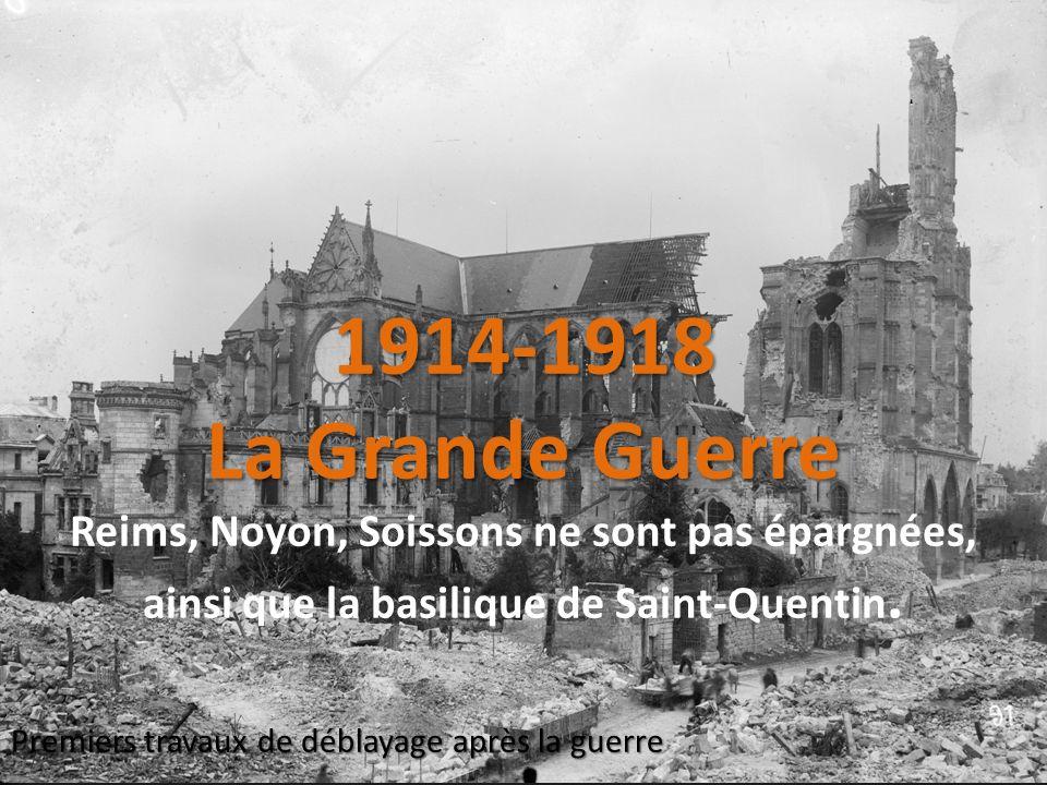 1914-1918 La Grande Guerre Reims, Noyon, Soissons ne sont pas épargnées, ainsi que la basilique de Saint-Quentin.