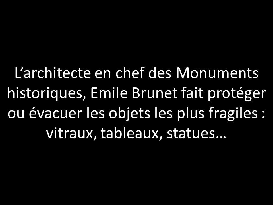 L'architecte en chef des Monuments historiques, Emile Brunet fait protéger ou évacuer les objets les plus fragiles : vitraux, tableaux, statues…