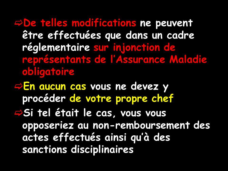 De telles modifications ne peuvent être effectuées que dans un cadre réglementaire sur injonction de représentants de l'Assurance Maladie obligatoire