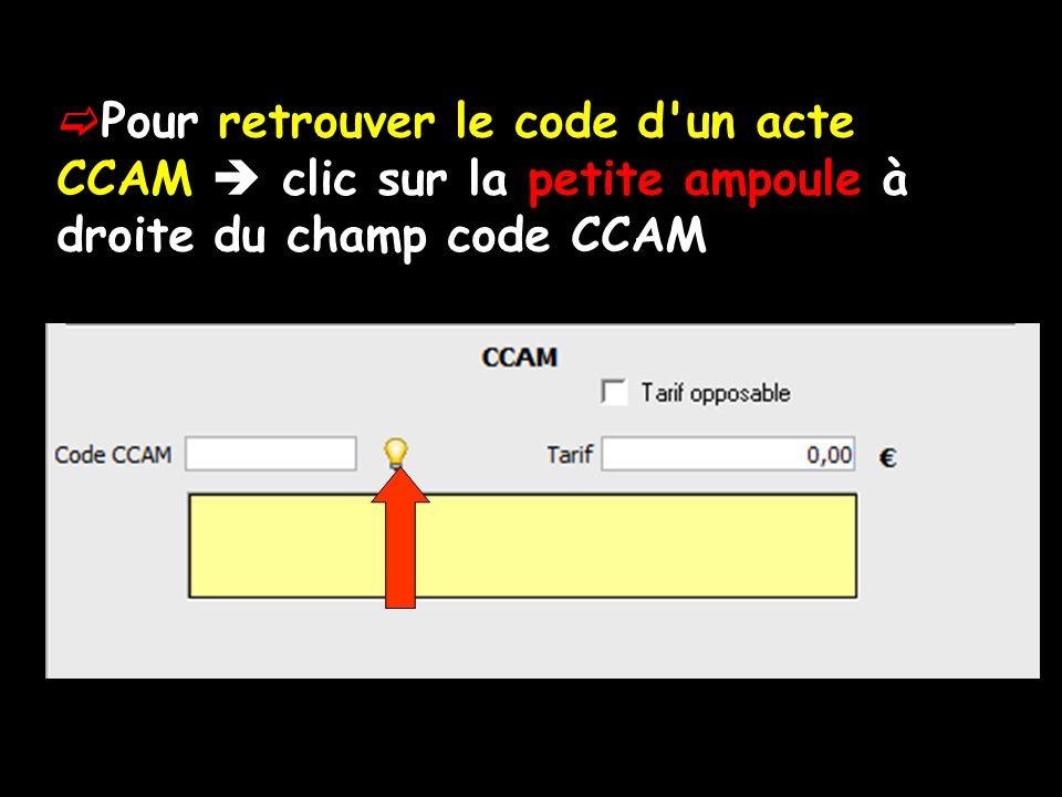 Pour retrouver le code d un acte CCAM  clic sur la petite ampoule à droite du champ code CCAM