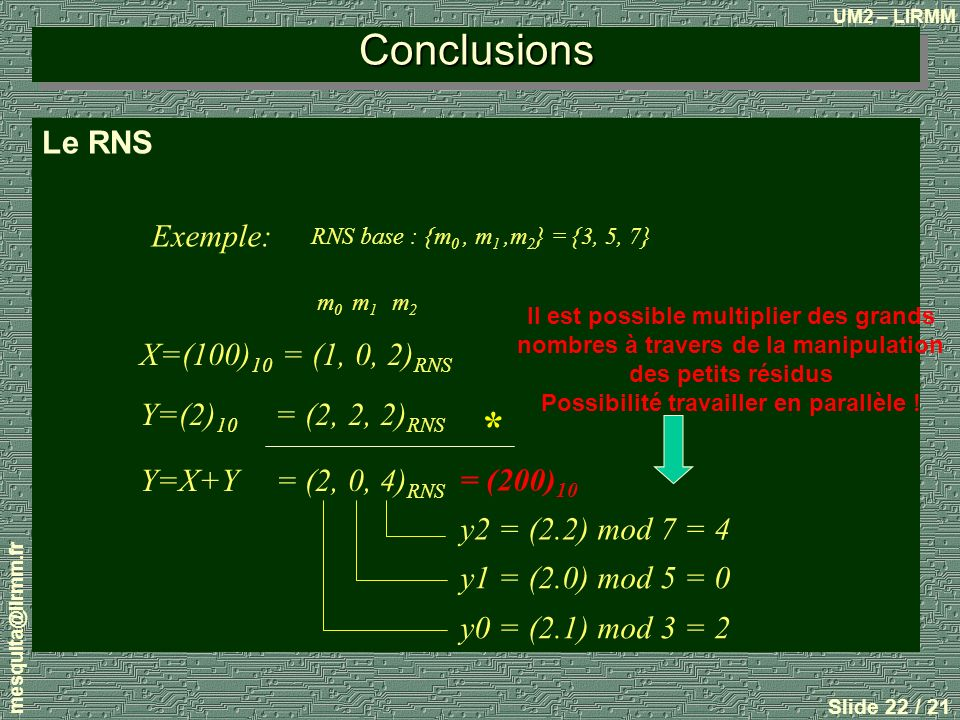 Conclusions * Le RNS Exemple: X=(100)10 = (1, 0, 2)RNS