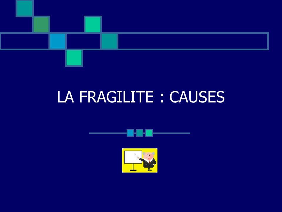 LA FRAGILITE : CAUSES