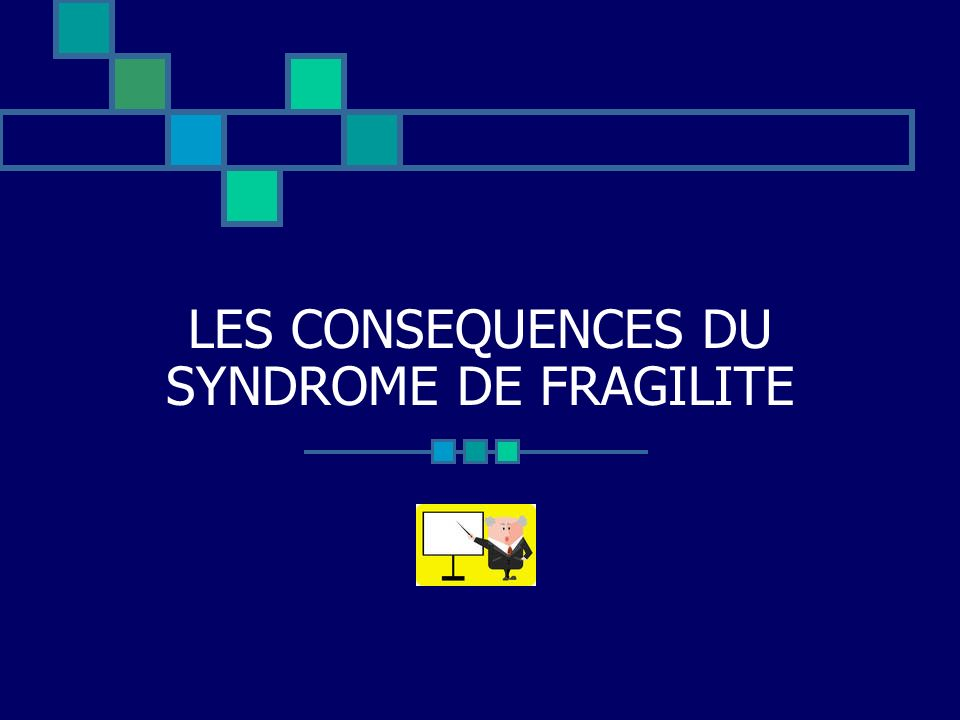 LES CONSEQUENCES DU SYNDROME DE FRAGILITE