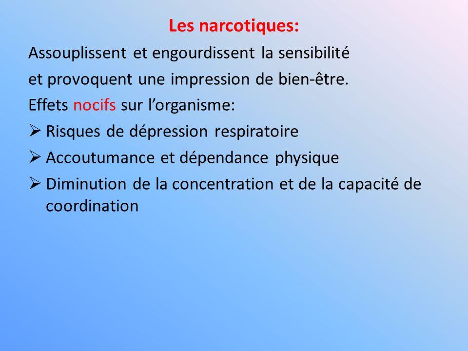 Les narcotiques: Assouplissent et engourdissent la sensibilité
