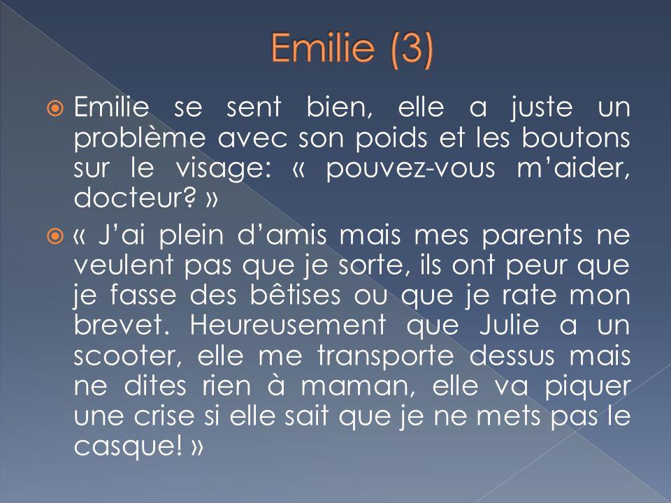 Emilie (3) Emilie se sent bien, elle a juste un problème avec son poids et les boutons sur le visage: « pouvez-vous m'aider, docteur »