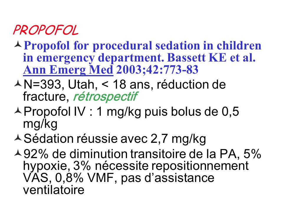 PROPOFOL Propofol for procedural sedation in children in emergency department. Bassett KE et al. Ann Emerg Med 2003;42:773-83.