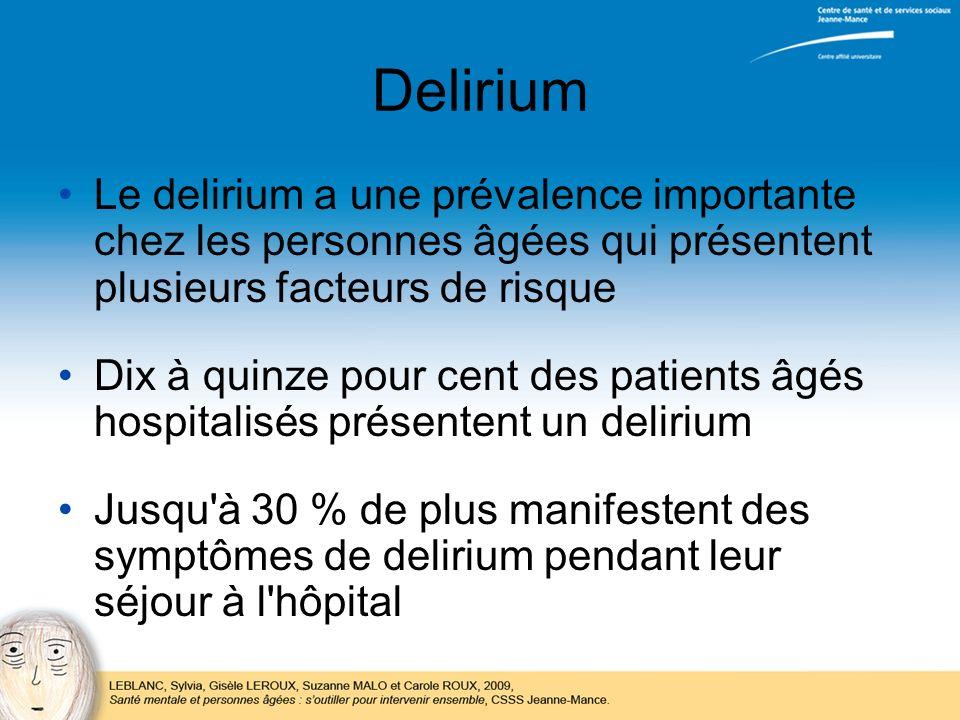 Delirium Le delirium a une prévalence importante chez les personnes âgées qui présentent plusieurs facteurs de risque.