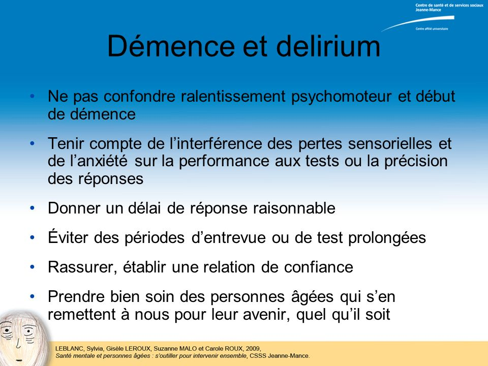 Démence et delirium Ne pas confondre ralentissement psychomoteur et début de démence.