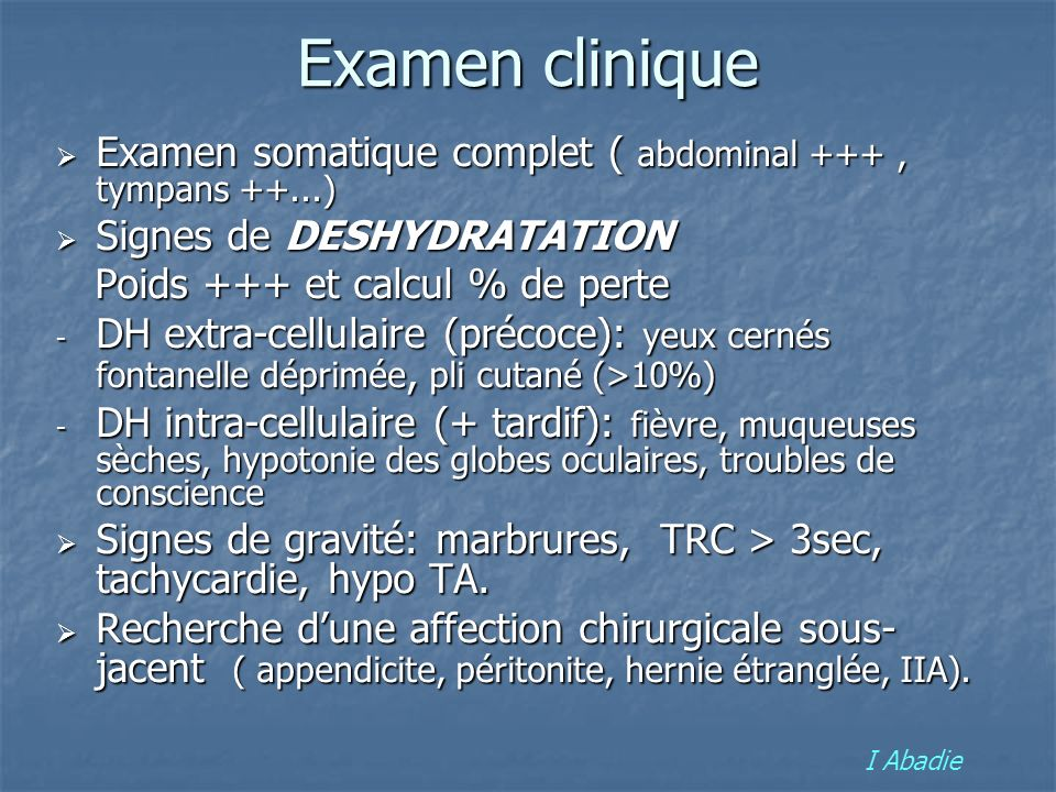 Examen clinique Examen somatique complet ( abdominal +++ , tympans ++...) Signes de DESHYDRATATION.
