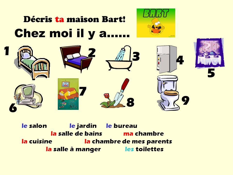 1 2 3 4 5 7 9 8 6 Chez moi il y a…… Décris ta maison Bart!