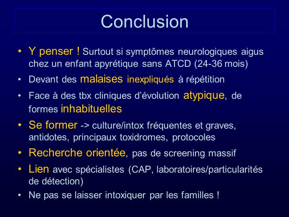 Conclusion Y penser ! Surtout si symptômes neurologiques aigus chez un enfant apyrétique sans ATCD (24-36 mois)