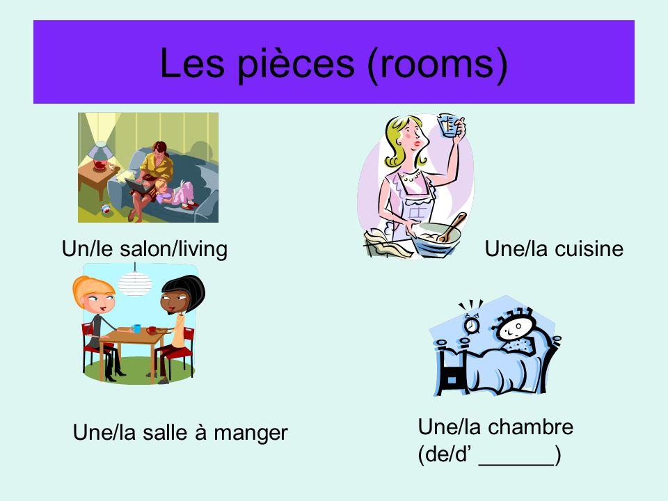 Les pièces (rooms) Un/le salon/living Une/la cuisine Une/la chambre