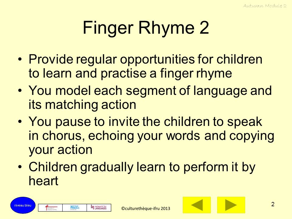 Finger Rhyme 2 Provide regular opportunities for children to learn and practise a finger rhyme.