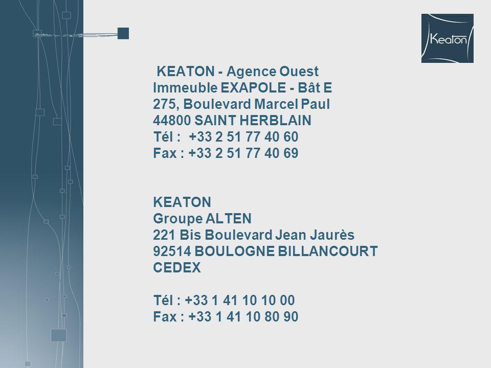 KEATON - Agence Ouest Immeuble EXAPOLE - Bât E 275, Boulevard Marcel Paul 44800 SAINT HERBLAIN Tél : +33 2 51 77 40 60 Fax : +33 2 51 77 40 69 KEATON Groupe ALTEN 221 Bis Boulevard Jean Jaurès 92514 BOULOGNE BILLANCOURT CEDEX Tél : +33 1 41 10 10 00 Fax : +33 1 41 10 80 90