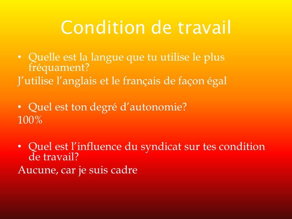 Condition de travail Quelle est la langue que tu utilise le plus fréquament J'utilise l'anglais et le français de façon égal.