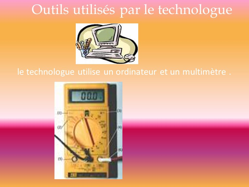 le technologue utilise un ordinateur et un multimètre .