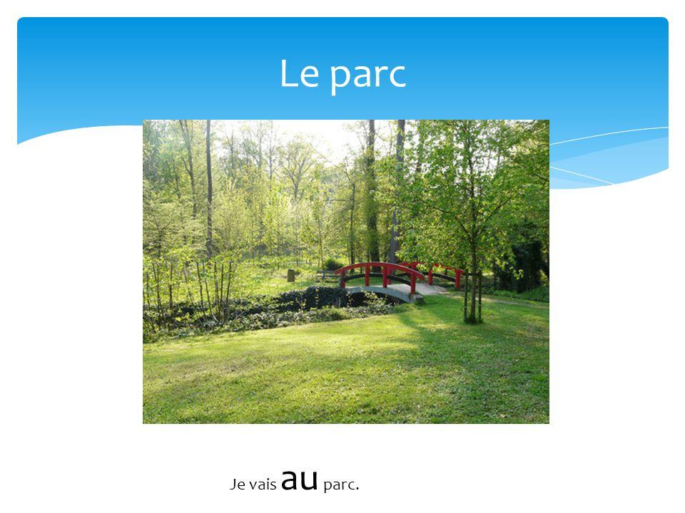 Le parc Je vais au parc.