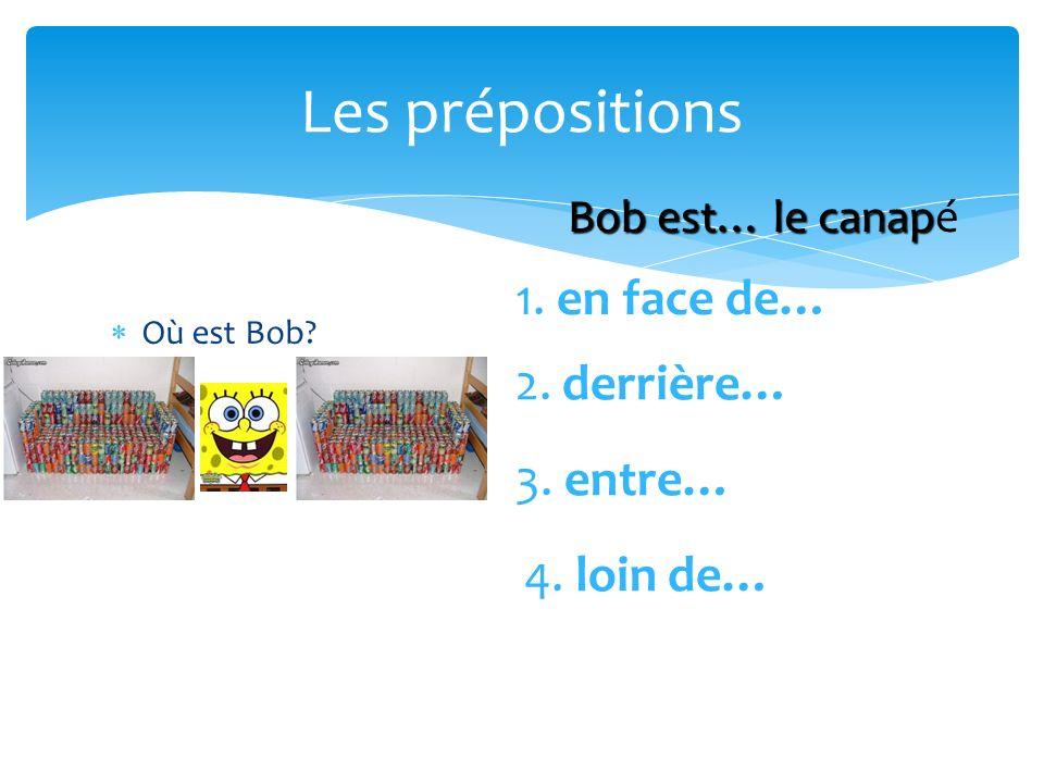 Les prépositions 1. en face de… 2. derrière… 3. entre… 4. loin de…