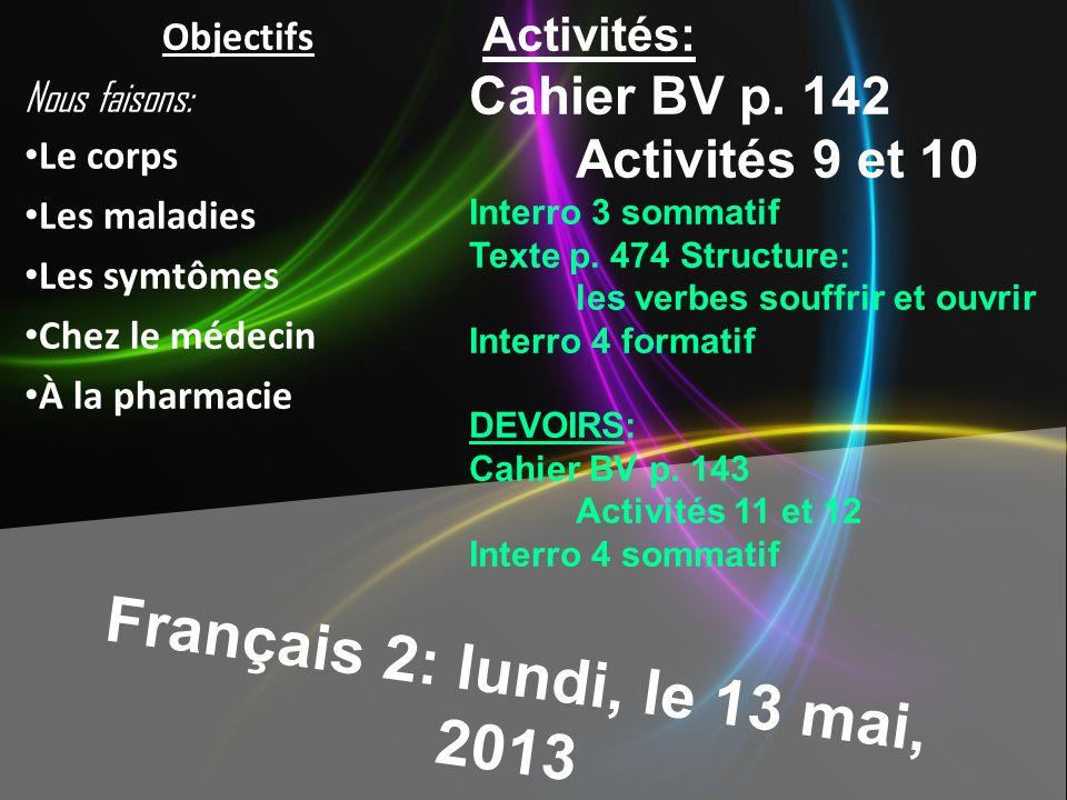 Français 2: lundi, le 13 mai, 2013 Cahier BV p. 142 Activités 9 et 10