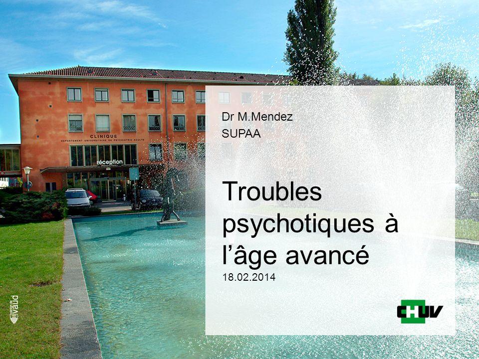 Troubles psychotiques à l'âge avancé 18.02.2014