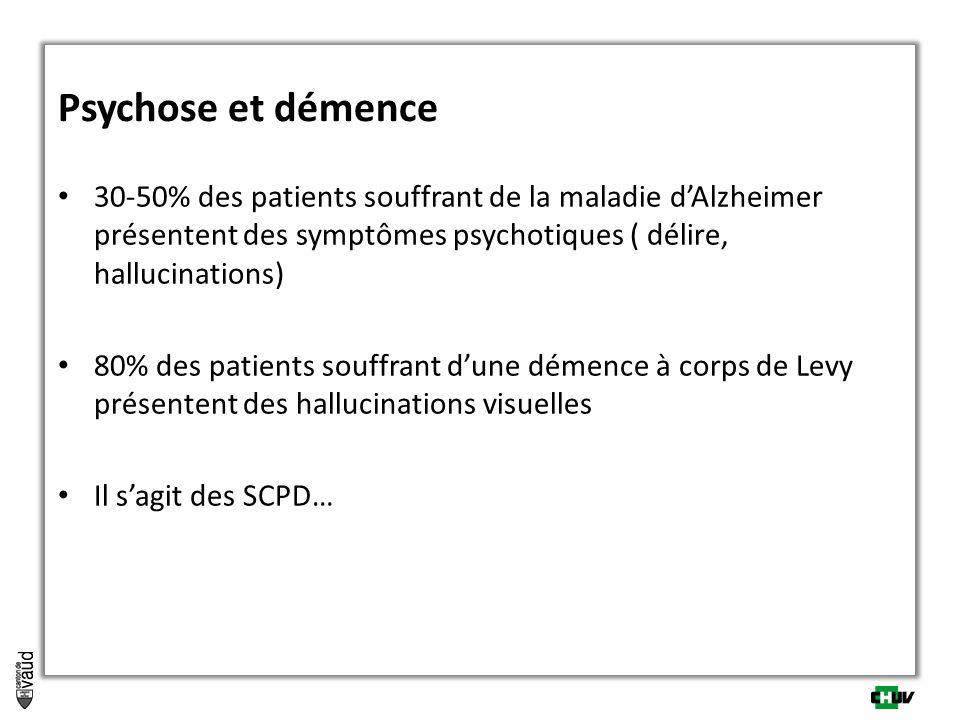 Psychose et démence 30-50% des patients souffrant de la maladie d'Alzheimer présentent des symptômes psychotiques ( délire, hallucinations)