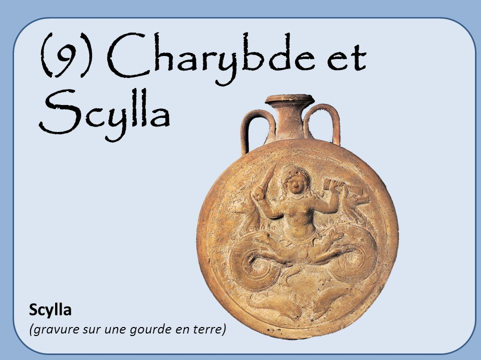 (9) Charybde et Scylla Scylla (gravure sur une gourde en terre)