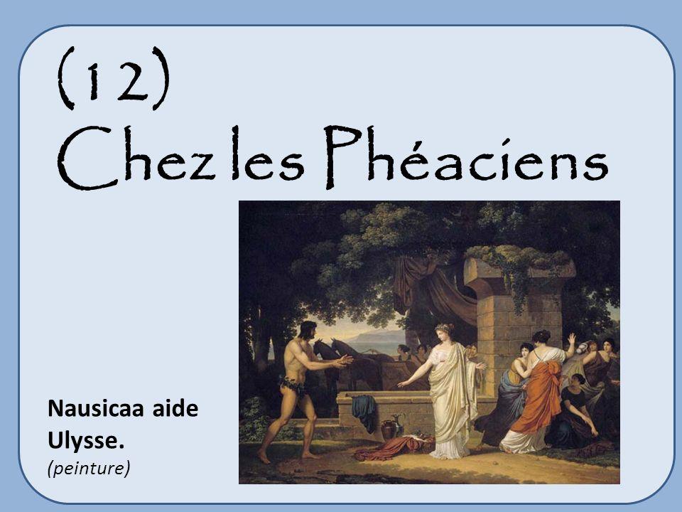 (12) Chez les Phéaciens Nausicaa aide Ulysse. (peinture)