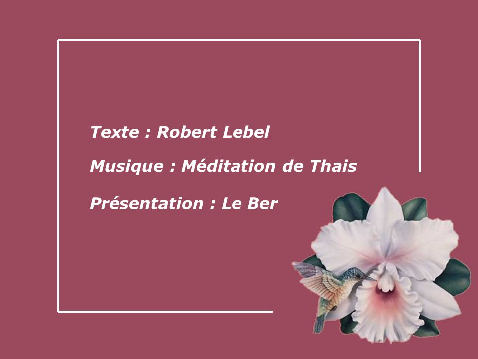 Texte : Robert Lebel Musique : Méditation de Thais Présentation : Le Ber