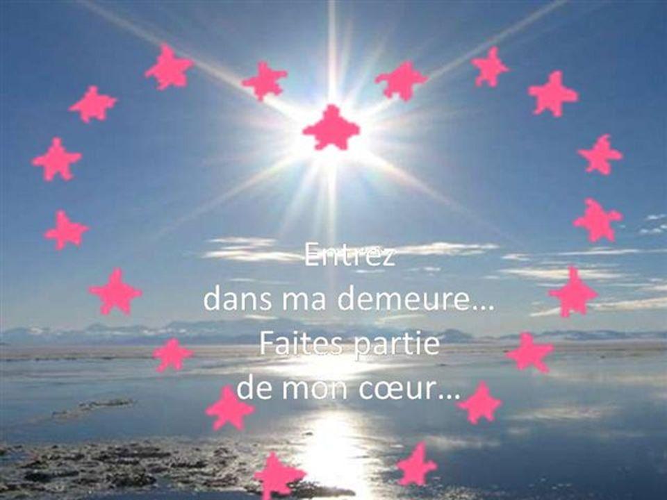 Entrez dans ma demeure… Faites partie de mon cœur…