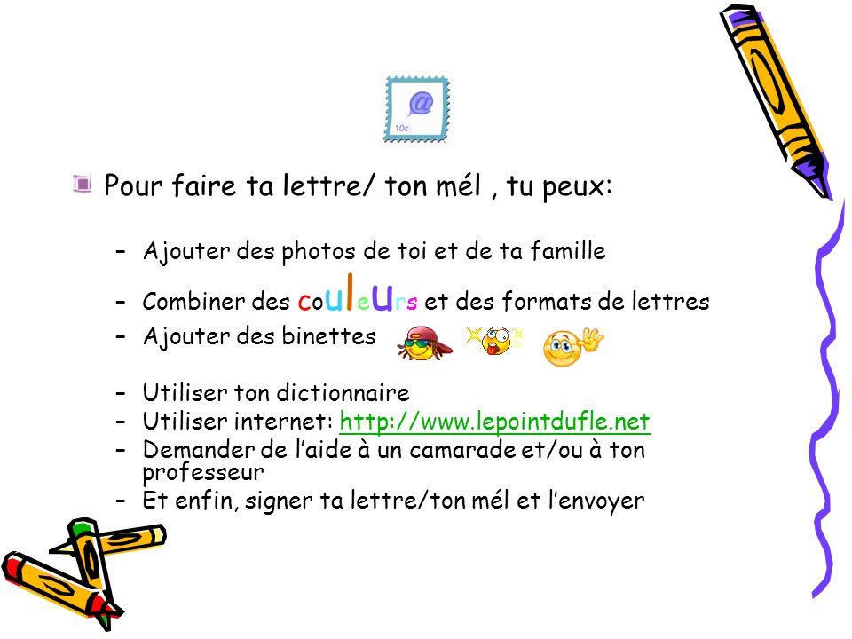 Pour faire ta lettre/ ton mél , tu peux: