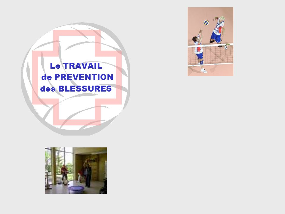 Le TRAVAIL de PREVENTION des BLESSURES